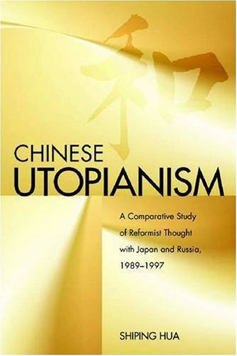 Chinese Utopianism: A Comparative Study of Reformist Thought with Japan and Russia, - Shiping Us