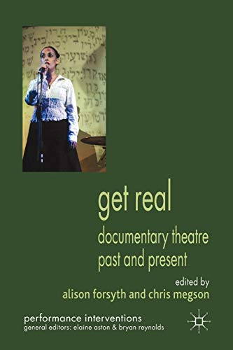 Get Real: Documentary Theatre Past and Present (Performance Interventions) (British Cinema Past And Present)