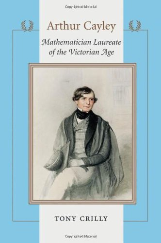 Arthur Cayley: Mathematician Laureate of the Victorian Age