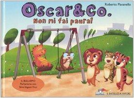 Non mi fai paura! Oscar & Co.. Ediz. illustrata Roberto Pavanello