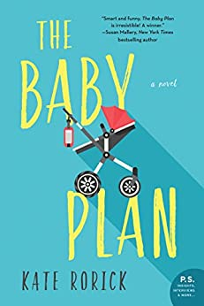 The Baby Plan: A Novel by [Rorick, Kate]