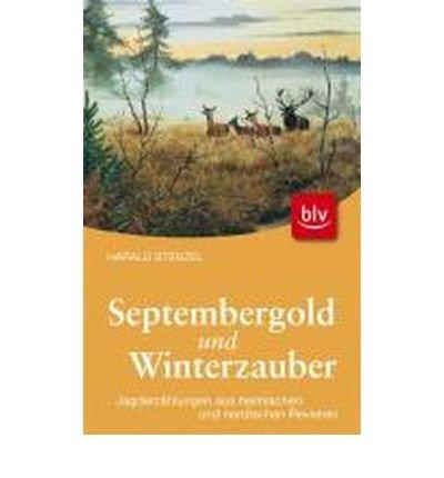 Septembergold & Winterzauber: Jagderz?hlungen aus heimischen und nordischen Revieren (Hardback)(German) - Common