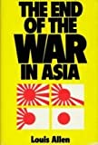 The End of the War in Asia, Louis Allen, 084640043X