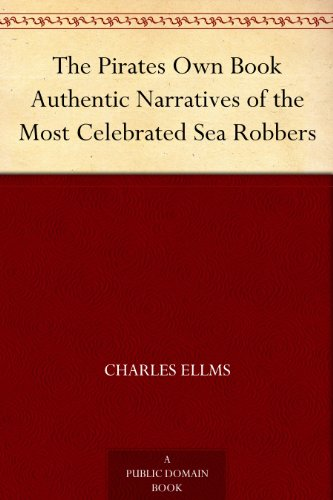 The Pirates Own Book Authentic Narratives of the Most Celebrated Sea Robbers