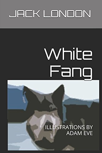 White Fang: ILLUSTRATIONS BY ADAM EVE ebook