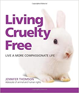 Book Living Cruelty Free: Live A More Compassionate Life (Greatest Guides)
