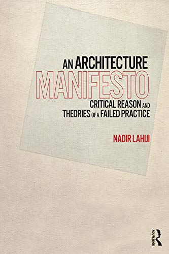 An Architecture Manifesto: Critical Reason and Theories of a Failed Practice (English Edition)