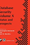 Database Security Vol. 10 : Status and Prospects, Samarati, Pierangela and Sandhu, Ravi S., 041280820X