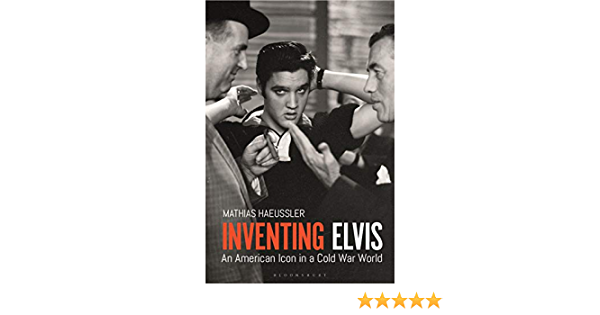 Inventing Elvis: An American Icon in a Cold War World: Amazon ...
