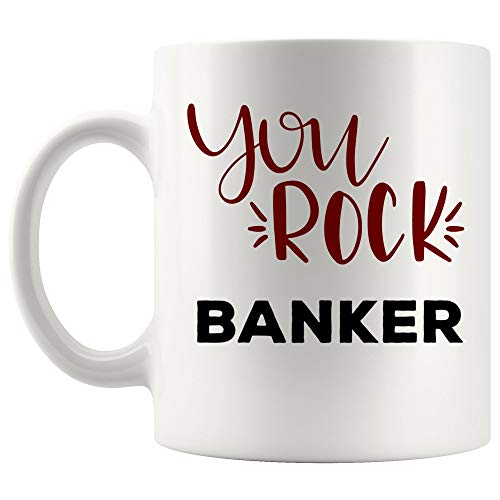 You Rock Banker Mug Best Coffee Cup Gift Best Greatest Ever Good Work Job | Best Personal Investment Retired Funny Gift World Mom Dad Future Retirement ()