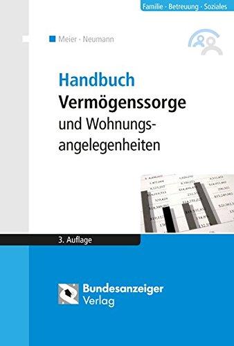 Handbuch Vermögenssorge und Wohnungsangelegenheiten Taschenbuch – 23. Mai 2016 Sybille M. Meier Alexandra Reinfarth Bundesanzeiger 3846202576
