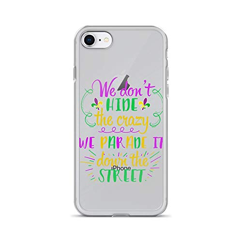 iPhone 7/8 Pure Clear Case Cases Cover We Don't Hide Crazy Funny Mardi Gras
