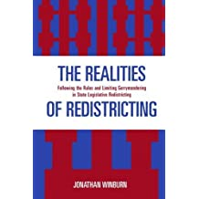 The Realities of Redistricting: Following the Rules and Limiting Gerrymandering in State Legislative Redistricting by Jonathan Winburn (2009-08-16)