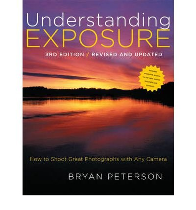 Understanding Exposure: How to Shoot Great Photographs with Any Camera (Paperback) By (author) Bryan Peterson