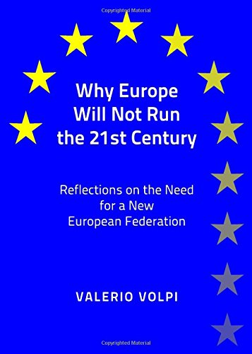 Read Online Why Europe Will Not Run the 21st Century: Reflections on the Need for a New European Federation pdf
