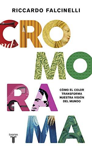 Cromorama: Cómo el color transforma nuestra visión del mundo (Artes) por Riccardo Falcinelli