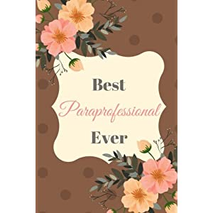 Best Paraprofessional Ever brown/pink: 6x9 Journal Lined, 260 pages, 130 Sheets. Use as: journal; notebook; vision book; dream book; composition; diary; work book