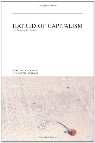 Hatred of Capitalism: A Semiotext(e) Reader