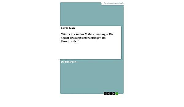 Mitarbeiter minus Mitbestimmung = Die neuen Leistungsanforderungen im Einzelhandel? (German Edition)