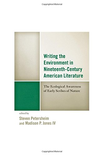 Writing the Environment in Nineteenth-Century American Literature: The Ecological Awareness of Early Scribes of Nature (Ecocritical Theory and Practice)