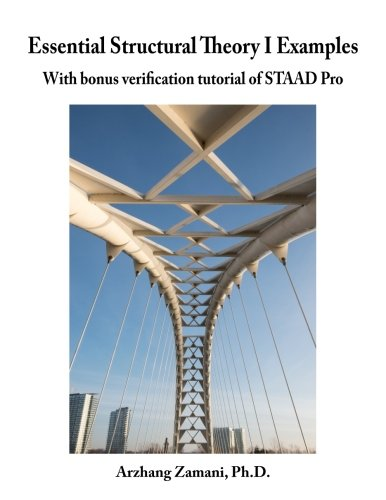 Essential Structural Theory I Examples: With bonus verification tutorial of STAAD Pro