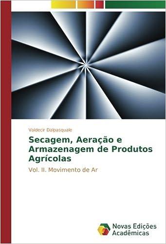 Secagem, Aeração e Armazenagem de Produtos Agrícolas: Vol. II. Movimento de Ar (Portuguese Edition): Valdecir Dalpasquale: 9783330749467: Amazon.com: Books