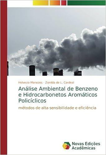 Análise Ambiental de Benzeno e Hidrocarbonetos Aromáticos Policíclicos: métodos de alta sensibilidade e eficiência (Portuguese Edition): Helvecio Menezes, ...