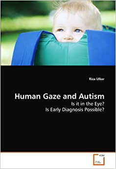 Human Gaze and Autism: Is it in the Eye? Is Early Diagnosis Possible?