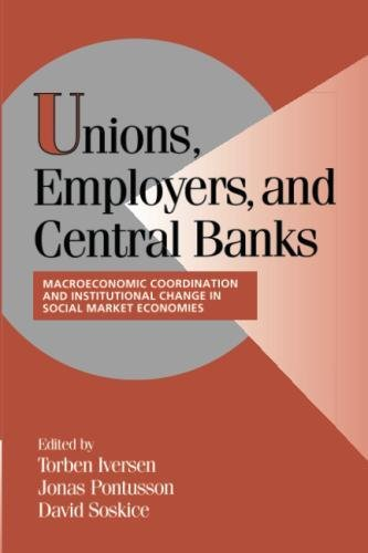 Unions  Employers  And Central Banks  Macroeconomic Coordination And Institutional Change In Social Market Economies  Cambridge Studies In Comparative Politics