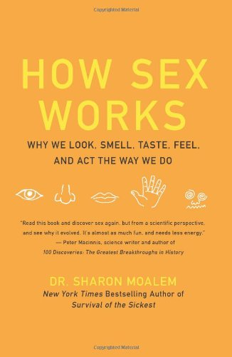 Download How Sex Works: Why We Look, Smell, Taste, Feel, and Act the Way We Do ebook