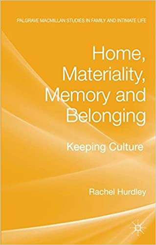 Home, Materiality, Memory and Belonging: Keeping Culture (Palgrave Macmillan Studies in Family and Intimate Life)