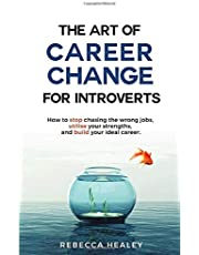 The Art of Career Change for Introverts: How to stop chasing the wrong jobs, utilise your strengths, and build your ideal career