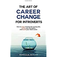 Image for The Art of Career Change for Introverts: How to stop chasing the wrong jobs, utilise your strengths, and build your ideal career