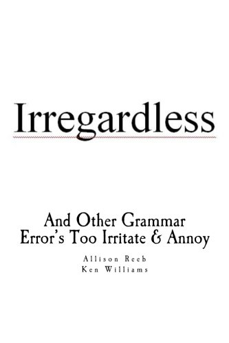 Irregardless: And Other Grammar Error's Too Irritate And Annoy