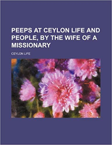 Peeps at Ceylon Life and People, by the Wife of a Missionary