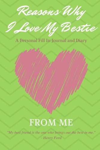 Friends Journal (Reasons Why I Love My Bestie - A Personal Fill-In Journal and Diary from Me: Fill-in-the-blank journal, with 50 writing prompts and additional space to describe the love you have for your best friend)