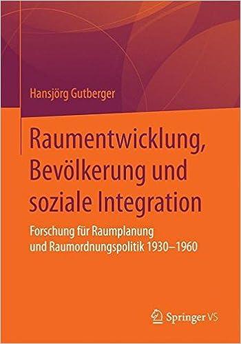 Raumentwicklung, Bevölkerung und soziale Integration: Forschung für Raumplanung und Raumordnungspolitik 1930-1960