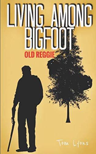 Living Among Bigfoot: Old Reggie