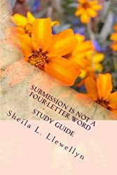 Submission is NOT a Four-letter Word - Study Guide: A Real - life Guide to God's Plan for Women