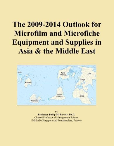 The 2009-2014 Outlook for Microfilm and Microfiche Equipment and Supplies in Asia & the Middle East