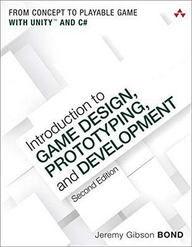 Introduction to Game Design, Prototyping, and Development: From Concept to Playable Game with Unity and C# (2nd Edition)