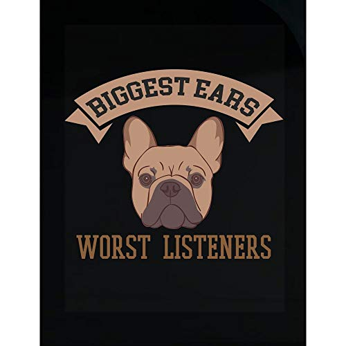 - Cute French Bulldog Transparent Sticker Biggest Ears Worst Listeners Gift for Dog Lover