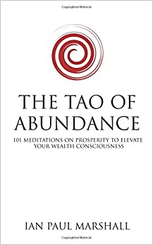 The Tao of Abundance: 101 Meditations on Prosperity to Elevate Your Wealth Consciousness