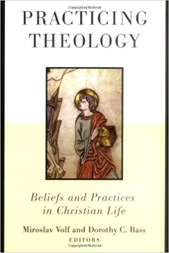 Practicing theology beliefs and practices in christian life practicing theology beliefs and practices in christian life kindle edition by miroslav volf dorothy c bass religion spirituality kindle ebooks fandeluxe Choice Image