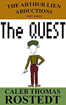 The Quest (The Arthur Lien Abductions Book 3) by [Rostedt, Caleb Thomas]