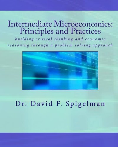Intermediate Microeconomics:  Principles and Practices: building critical thinking and economic reasoning through a prob