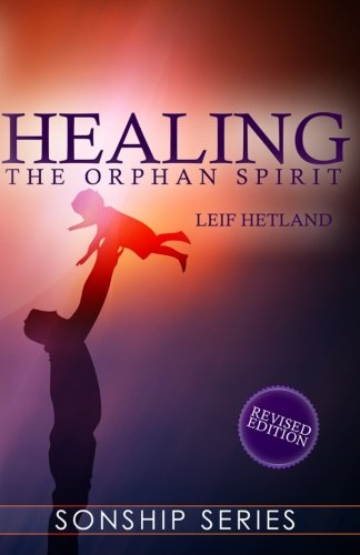 Healing the Orphan Spirit Revised Edition (Sonship Series)