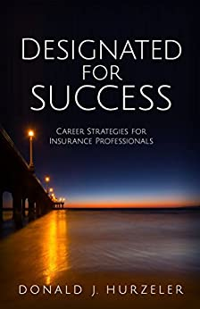 Designated for Success: Career Strategies for Insurance Professionals by [Hurzeler, Donald J.]