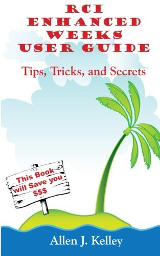 RCI Enhanced Weeks User Guide: Tips, Tricks, and Secrets (Timeshare from a to Z) (Volume 3)