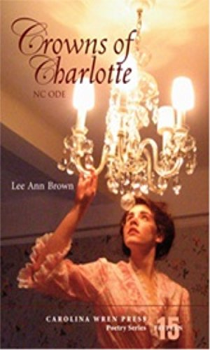 Crowns of Charlotte (The Carolina Wren Press Poetry Series)